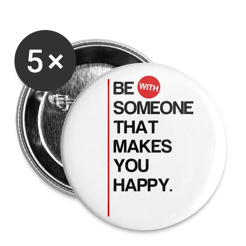 Be (With) Someone That Makes You Happy - Large Buttons