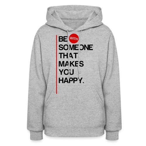 Be (With) Someone That Makes You Happy - Women's Hoodie
