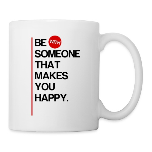 Be (With) Someone That Makes You Happy - Coffee/Tea Mug