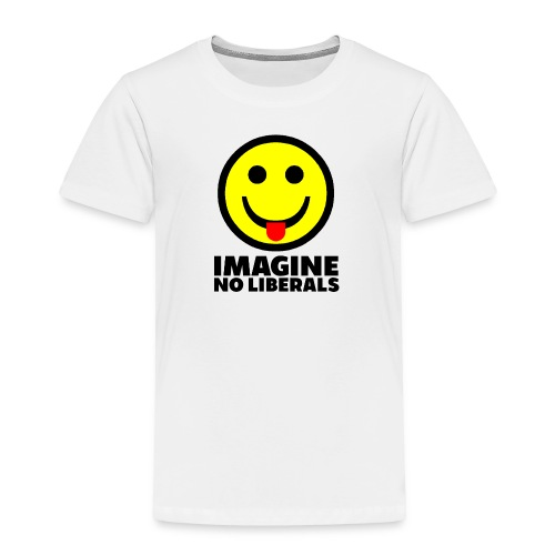 IMAGINE NO LIBERALS - Toddler Premium T-Shirt