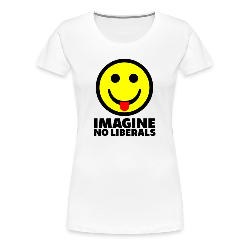 IMAGINE NO LIBERALS - Women's Premium T-Shirt