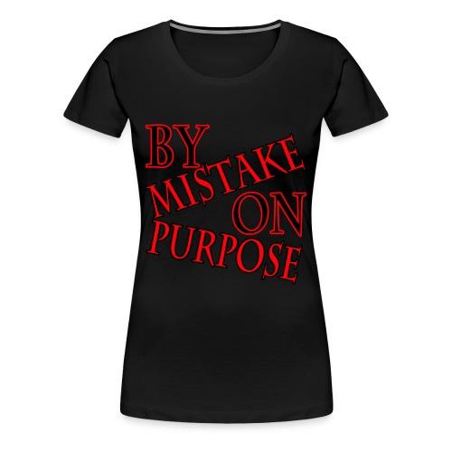 by Mistake on Purpose Women's Tee - Women's Premium T-Shirt
