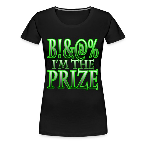 B!&@% I'm The Prize Women's T - Women's Premium T-Shirt