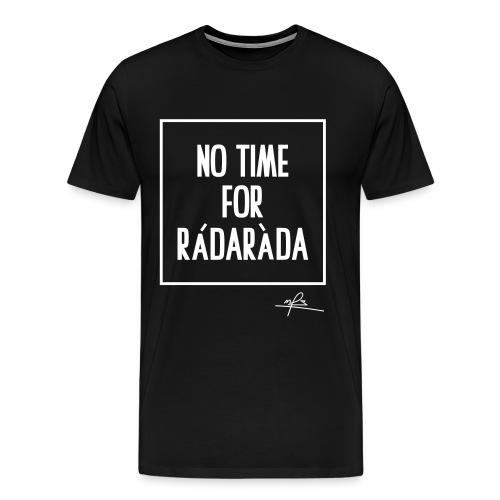 NO TIME FOR RADARADA - Men's Premium T-Shirt