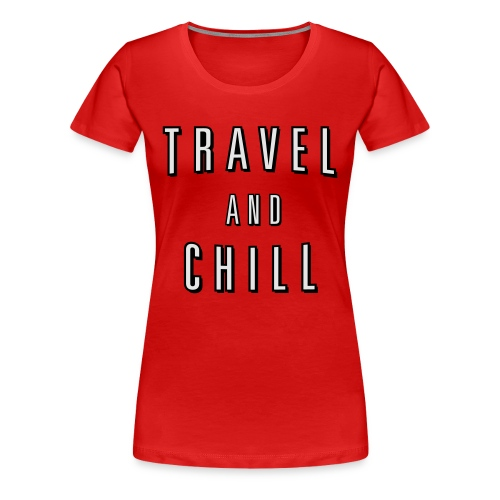 Travel and Chill - Women's Premium T-Shirt