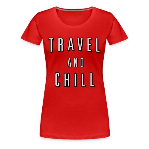 Travel and Chill - Women's Premium T-Shirt
