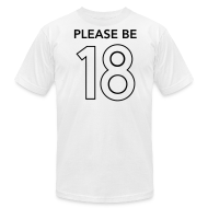 T-Shirts ~ Men's T-Shirt by American Apparel ~ Please Be 18 Tee
