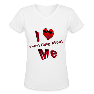 Women's T-Shirts ~ Women's V-Neck T-Shirt ~ I Love Everything About Me. TM