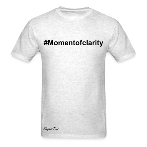 #Momentofclarity - Men's T-Shirt