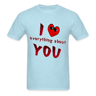 T-Shirts ~ Men's T-Shirt ~ I Love Everything About You. TM