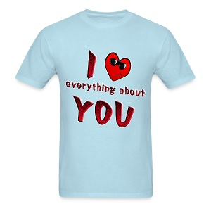 I Love Everything About You - Men's T-Shirt