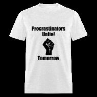 T-Shirts ~ Men's T-Shirt ~ Procrastinators Unite! Tomorrow