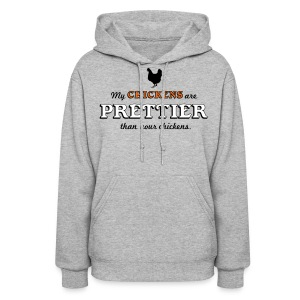 My chickens are prettier - Women's Hoodie