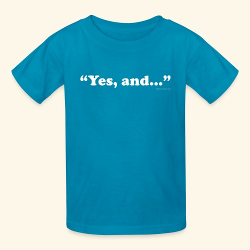 Yes, and... - Kid's - Kids' T-Shirt