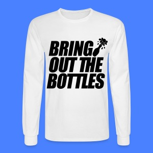 Bring Out The Bottles Long Sleeve Shirts - Men's Long Sleeve T-Shirt