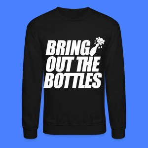Bring Out The Bottles Long Sleeve Shirts - Crewneck Sweatshirt