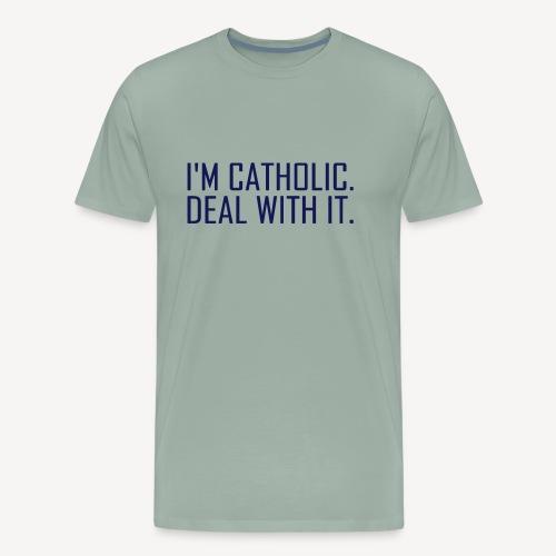I'M CATHOLIC, DEAL WITH IT - Men's Premium T-Shirt