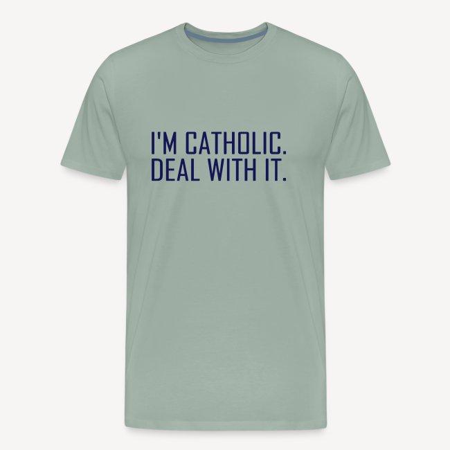 I'M CATHOLIC, DEAL WITH IT