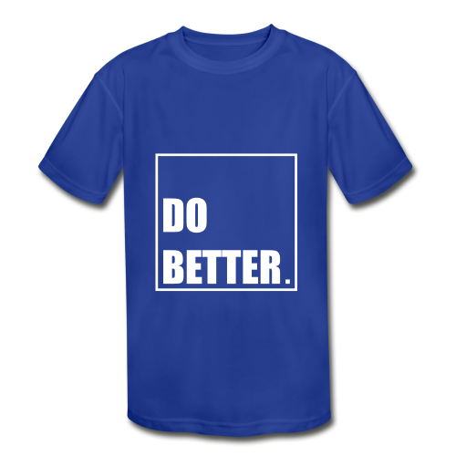 Do Better  - Kid's Moisture Wicking Performance T-Shirt