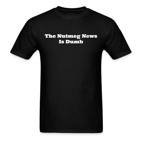 The Nutmeg News Is Dumb - Men's T-Shirt