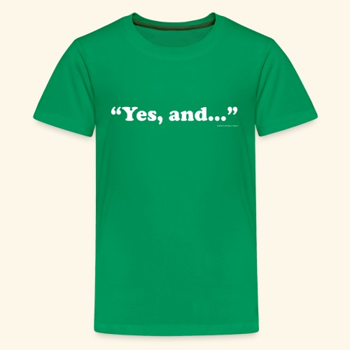 Yes, and... - Kid's Premium - Kids' Premium T-Shirt