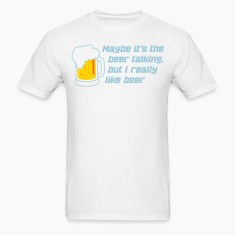 the beer is talking T-Shirts