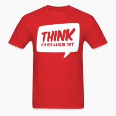 Think it's not illegal yet T-Shirts