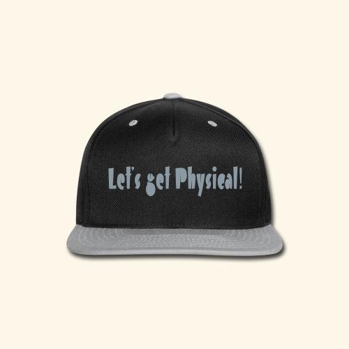 Let's get Phsical - Snap-back Baseball Cap