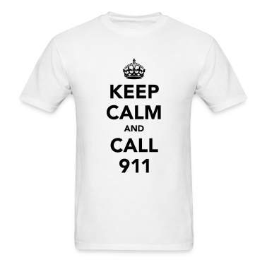 Keep Calm and Call 911 T-Shirts