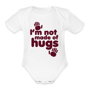 I'M NOT MADE OF HUGS   - Short Sleeve Baby Bodysuit