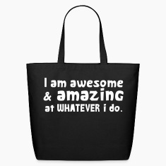 I AM AWESOME AND AMAZING at whatever I do! Bags