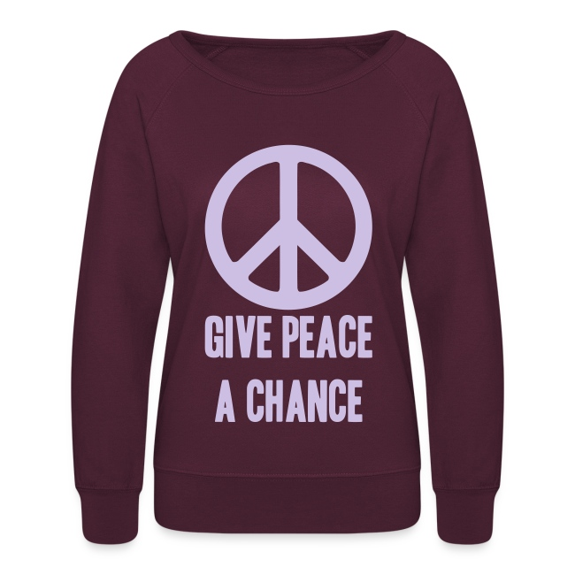 Give Peace A Chance Give Peace A Chance Womens Crewneck Sweatshirt