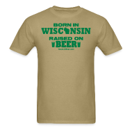 T-Shirts ~ Men's T-Shirt ~ Born in Wisconsin  Raised on Beer
