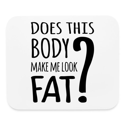 Does This Body Make Me Look Fat? - Mouse pad Horizontal