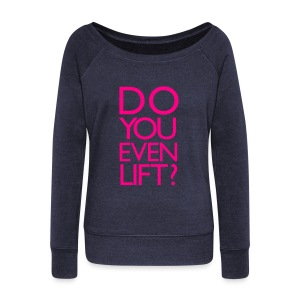 Do you even lift | Womens Jumper - Women's Wideneck Sweatshirt