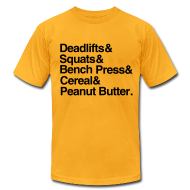 T-Shirts ~ Men's T-Shirt by American Apparel ~ Deadlifts Squats Bench Press Cereal Peanut Butter