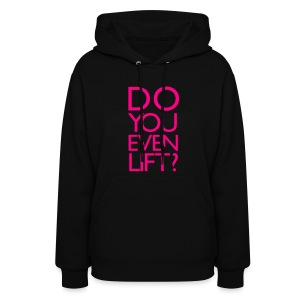 Do you even lift? | Womens Hoodie - Women's Hoodie