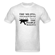 T-Shirts ~ Men's T-Shirt ~ THE MILITIA when properly formed are in fact THE PEOPLE themselves