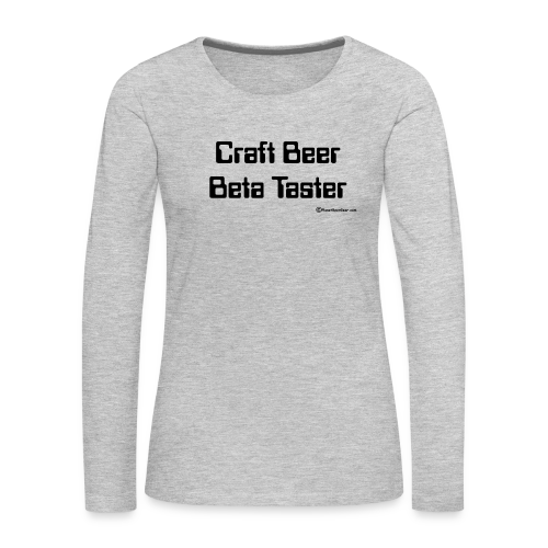 Craft Beer Beta Taster Women's Premium Long Sleeve T-Shirt - Women's Premium Long Sleeve T-Shirt