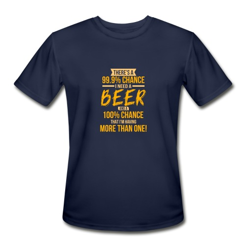 Funny There's a 99.9 Percents Chance I Need A Beer T-Shirts - Men's Moisture Wicking Performance T-Shirt