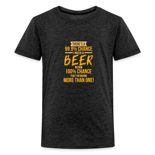 Funny There's a 99.9 Percents Chance I Need A Beer T-Shirts - Kids' Premium T-Shirt