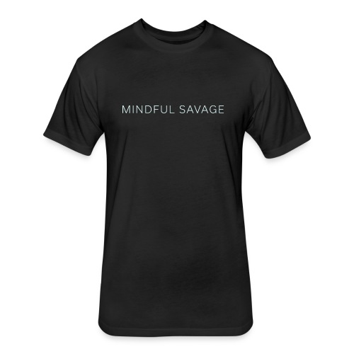 MindfulSavage - Fitted Cotton/Poly T-Shirt by Next Level