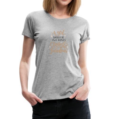 A Girl Should Be Two Things - Women's Premium T-Shirt