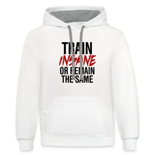Train Insane or Remain The Same Hoodie - Contrast Hoodie
