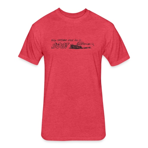 My Other Car is a Boat - Fitted Cotton/Poly T-Shirt by Next Level