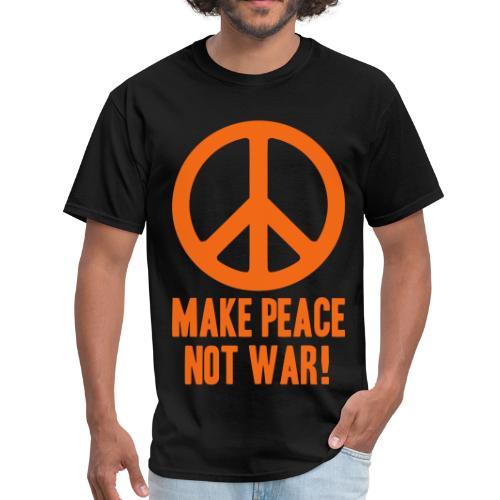 Make Peace Not War! - Men's T-Shirt
