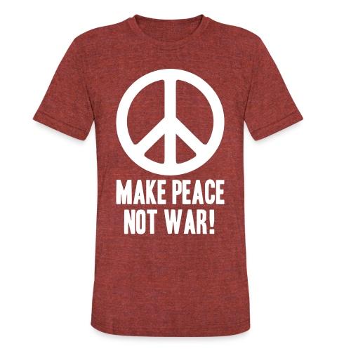 Make Peace Not War! - Unisex Tri-Blend T-Shirt
