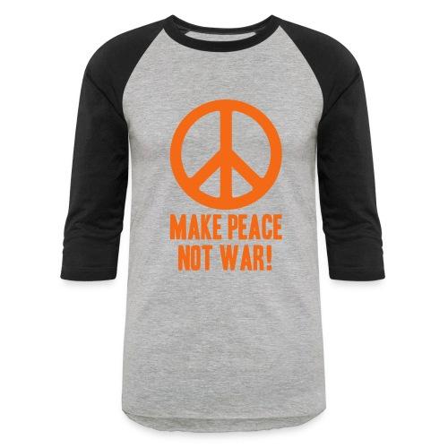 Make Peace Not War! - Baseball T-Shirt