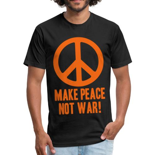 Make Peace Not War! - Fitted Cotton/Poly T-Shirt by Next Level