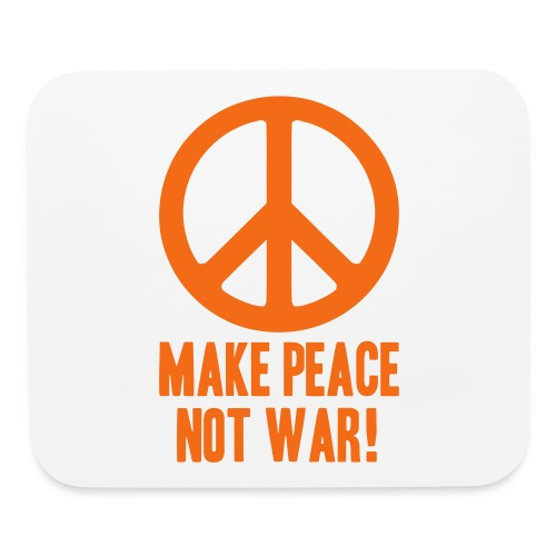 Make Peace Not War! - Mouse pad Horizontal